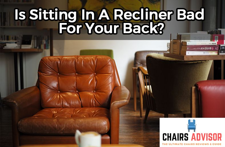 Is Sitting In A Recliner Bad For Your Back?