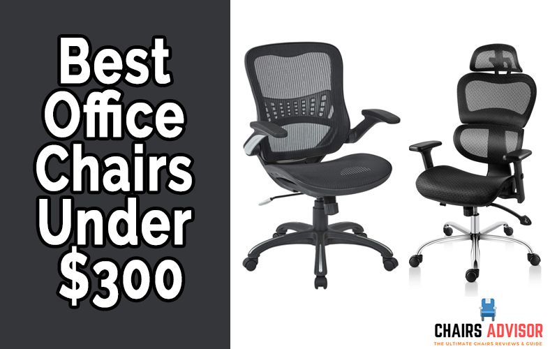 7 Best Office Chairs Under 300 Reviews Buying Guide 2020