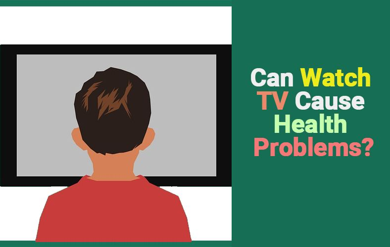 Can Watch TV Cause Health Problems