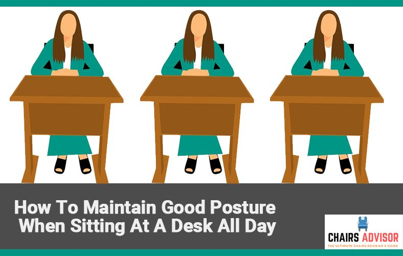 How To Maintain Good Posture When Sitting At A Desk All Day